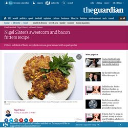 Nigel Slater's sweetcorn and bacon fritters recipe