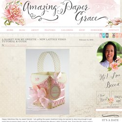A Basket for my Sweetie – New Lattice Video Tutorial & Guide » Amazing Paper Grace