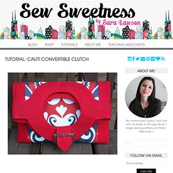 Sew Sweetness: Tutorial: Caliti Convertible Clutch