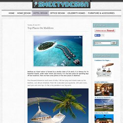 Top Places On Maldives - SweetyDesign. Home design, hotel design, celebrity homes