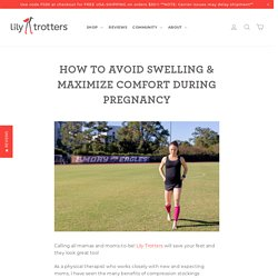 How to Avoid Swelling & Maximize Comfort During Pregnancy – Lily Trotters