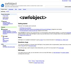 swfobject - SWFObject is an easy-to-use and standards-friendly method to embed Flash content, which utilizes one small JavaScript file