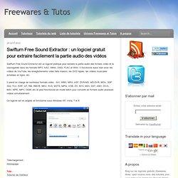 Swifturn Free Sound Extractor : un logiciel gratuit pour extraire facilement la partie audio des vidéos