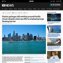 Plastic garbage still swirling around Pacific Ocean despite clean-up efforts employing huge floating barrier