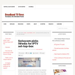 Swisscom picks iWedia for IPTV set-top-box