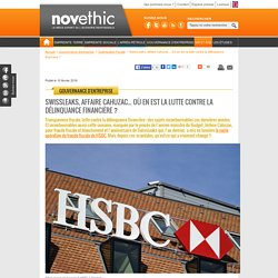 SwissLeaks, affaire Cahuzac... Où en est la lutte contre la délinquance financière ?
