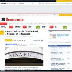 «SwissLeaks»: la famille Ricci, « Nestor » et le tribunal - Le Monde 8/02/15