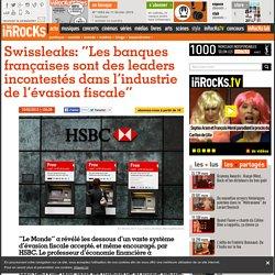 """Swissleaks: """"Les banques françaises sont des leaders incontestés dans l'industrie de l'évasion fiscale"""""""