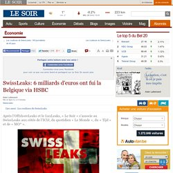 SwissLeaks: 6 milliards d'euros ont fui la Belgique via HSBC