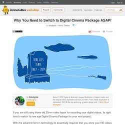 Why You Need to Switch to Digital Cinema Package ASAP!