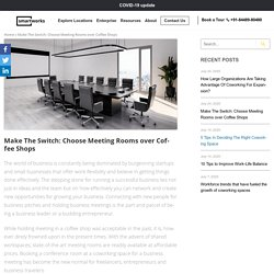 Make The Switch: Choose Meeting Rooms over Coffee Shops - Smartworks