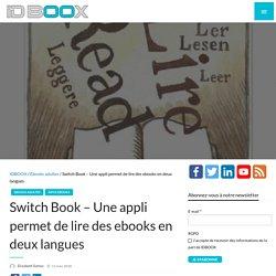 Switch Book - Une appli permet de lire des ebooks en deux langues