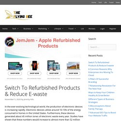 Switch To Refurbished Products & Reduce E-waste