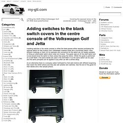 Adding switches to the blank switch covers in the centre console of the Volkswagen Golf and Jetta
