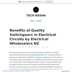 Benefits of Quality Switchgears in Electrical Circuits by Electrical Wholesalers NZ – TECH BASHA