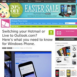 Switching your Hotmail or Live to Outlook.com? Here's what you need to know for Windows Phone.