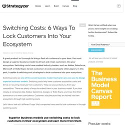 Switching Costs: 6 Ways To Lock Customers Into Your Ecosystem