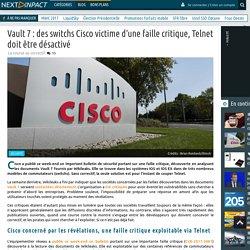 Vault 7 : des switchs Cisco victime d'une faille critique, Telnet doit être désactivé