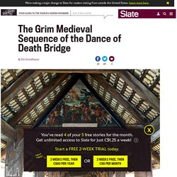 Switzerland's Dance of Death Bridge: A series of danse macabres lead travelers across this Swiss bridge.