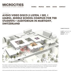 Avdio Video Disco (I listen, I see, I learn), Middle school complex for 700 students + Auditorium in Martigny, Switzerland
