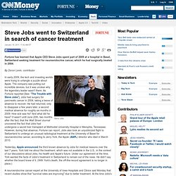 Steve Jobs went to Switzerland in search of cancer treatment