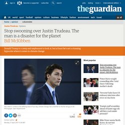 Stop swooning over Justin Trudeau. The man is a disaster for the planet