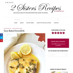Easy Baked Swordfish - 2 Sisters Recipes by Anna and Liz