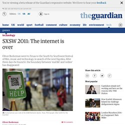 SXSW 2011: The internet is over | Technology