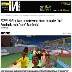 """SXSW 2021 : Avec le metaverse, on ne sera plus """"sur"""" Facebook, mais..."""