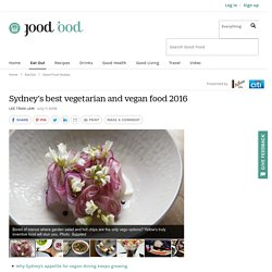 Sydney's best vegetarian and vegan food 2016