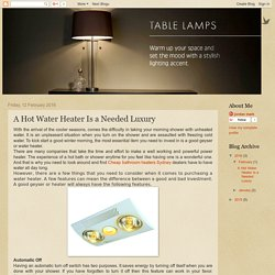 Cheap Table Lamps Sydney: A Hot Water Heater Is a Needed Luxury