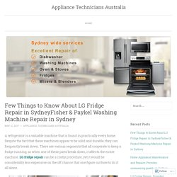 Few Things to Know About LG Fridge Repair in SydneyFisher & Paykel Washing Machine Repair in Sydney