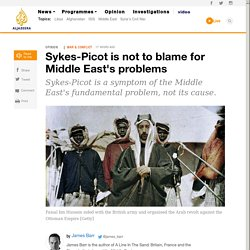 Sykes-Picot is not to blame for Middle East's problems