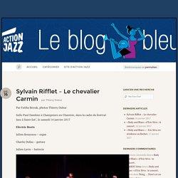 Sylvain Rifflet –Le chevalier Carmin « Le Blog d'Action Jazz