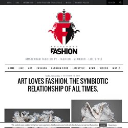Art loves Fashion. The symbiotic relationship of all times.