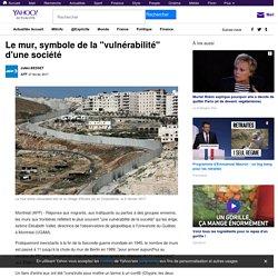 """Le mur, symbole de la """"vulnérabilité"""" d'une société"""