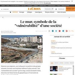 """Le mur, symbole de la """"vulnérabilité"""" d'une société - La Croix"""