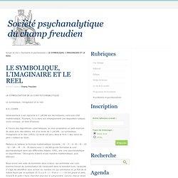 LE SYMBOLIQUE, L'IMAGINAIRE ET LE REEL - Société psychanalytique du champ freudien