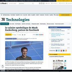Le salaire symbolique de Mark Zuckerberg, patron de Facebook