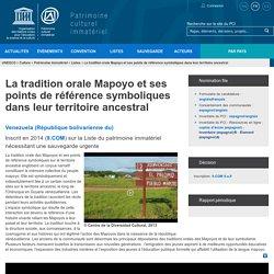 La tradition orale Mapoyo et ses points de référence symboliques dans leur territoire ancestral - patrimoine immatériel - Secteur de la culture - UNESCO