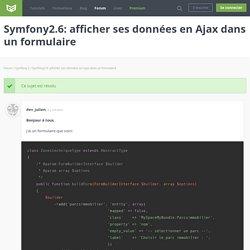 Forum : Symfony2.6: afficher ses données en Ajax dans un formulaire