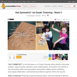 Got Symmetry? 1st Grade Tinkering - Week 5: 4 Steps