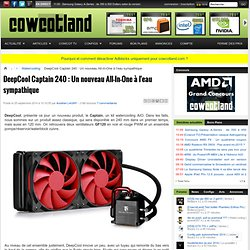DeepCool Captain 240 : Un nouveau All-In-One à l'eau sympathique - Watercooling