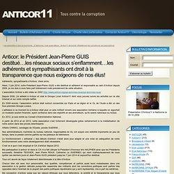 Anticor: le Président Jean-Pierre GUIS destitué…les réseaux sociaux s'enflamment…les adhérents et sympathisants ont droit à la transparence que nous exigeons de nos élus! « anticor11
