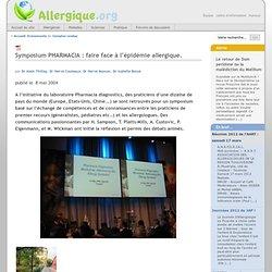 ALLERGIE.ORG 08/05/04 Symposium PHARMACIA : faire face à l'épidémie allergique.Récapitulatif des données actuelles du problème a