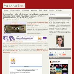 Symposium : «La clinique du numérique : nouveaux champs d'exercices, nouveaux outils, nouvelles problématiques» – ICAP 2014, Paris