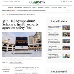 45th Hajj Symposium: Scholars, health experts agree on safety first