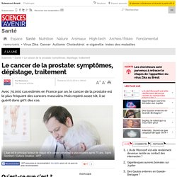 Le cancer de la prostate: symptômes, dépistage, traitement - 11 mars 2014