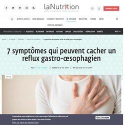 7 symptômes qui peuvent cacher un reflux gastro-œsophagien