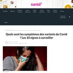 Quels sont les symptômes des variants du Covid ? Les 10 signes à surveiller